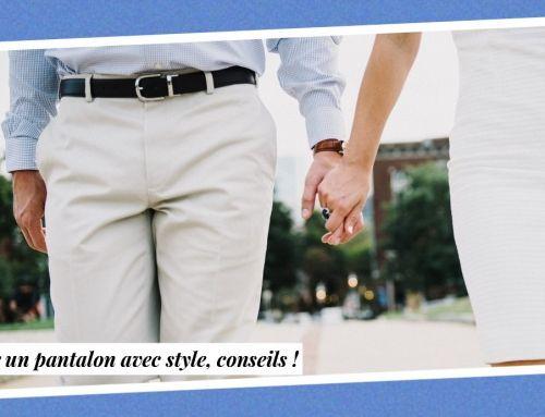 L'art du pantalon, où comment faire de ce vêtement un atout style ! [Conseils]
